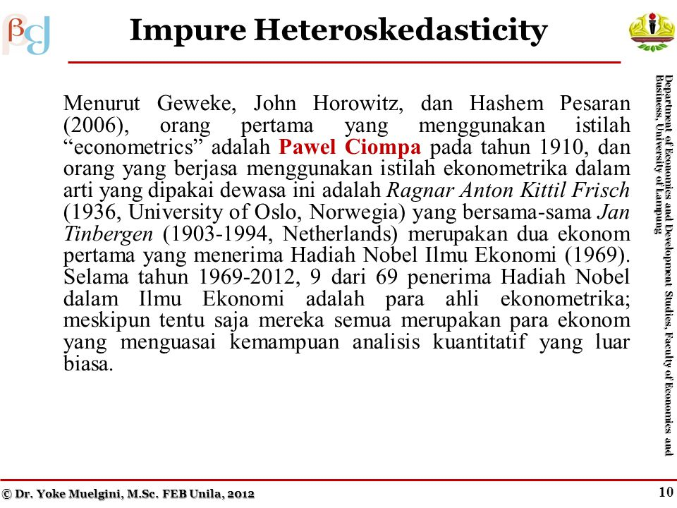 9 Figure 10.3 A Heteroskedastic Error Term with Respect to Zi © Dr. Yoke Muelgini, M.Sc. FEB Unila, 2012 Department of Economics and Development Studi
