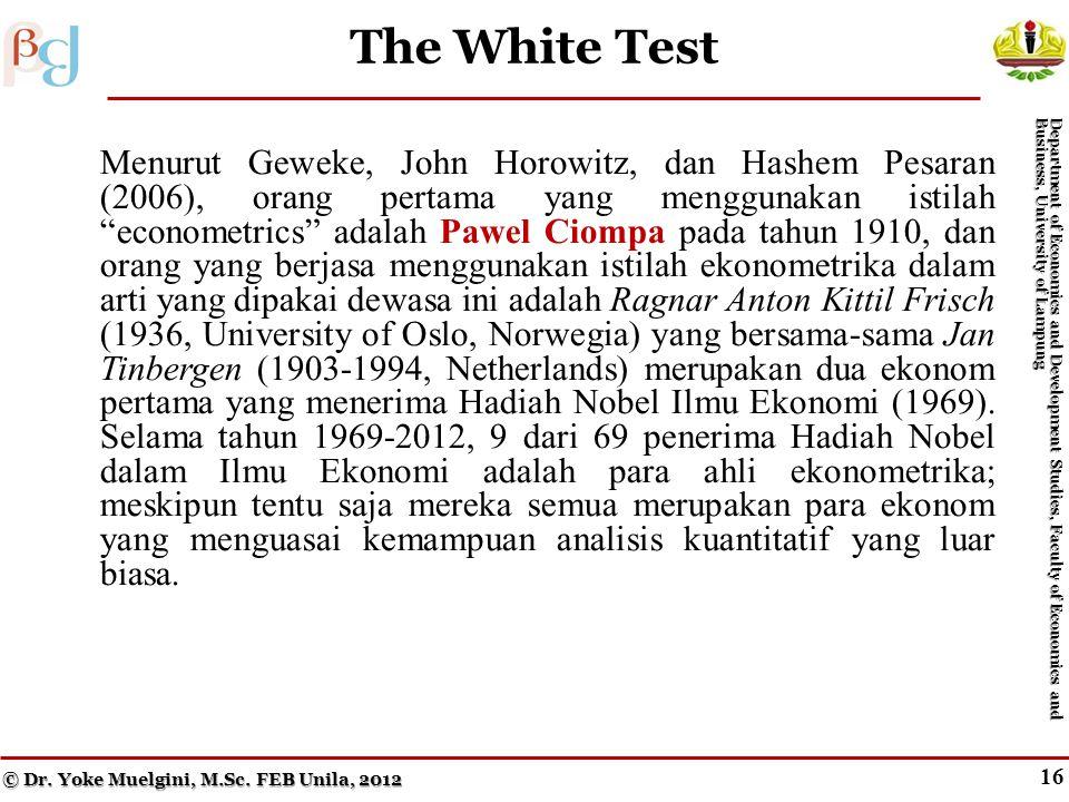 15 The Park Test Menurut Geweke, John Horowitz, dan Hashem Pesaran (2006), orang pertama yang menggunakan istilah econometrics adalah Pawel Ciompa pada tahun 1910, dan orang yang berjasa menggunakan istilah ekonometrika dalam arti yang dipakai dewasa ini adalah Ragnar Anton Kittil Frisch (1936, University of Oslo, Norwegia) yang bersama-sama Jan Tinbergen (1903-1994, Netherlands) merupakan dua ekonom pertama yang menerima Hadiah Nobel Ilmu Ekonomi (1969).
