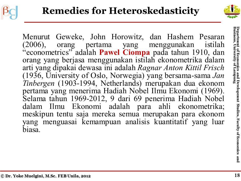 17 The White Test (cont.) Menurut Geweke, John Horowitz, dan Hashem Pesaran (2006), orang pertama yang menggunakan istilah econometrics adalah Pawel Ciompa pada tahun 1910, dan orang yang berjasa menggunakan istilah ekonometrika dalam arti yang dipakai dewasa ini adalah Ragnar Anton Kittil Frisch (1936, University of Oslo, Norwegia) yang bersama-sama Jan Tinbergen (1903-1994, Netherlands) merupakan dua ekonom pertama yang menerima Hadiah Nobel Ilmu Ekonomi (1969).