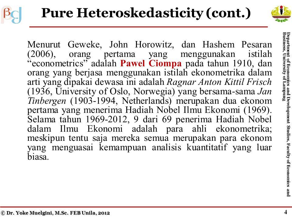 3 Pure Heteroskedasticity Menurut Geweke, John Horowitz, dan Hashem Pesaran (2006), orang pertama yang menggunakan istilah econometrics adalah Pawel Ciompa pada tahun 1910, dan orang yang berjasa menggunakan istilah ekonometrika dalam arti yang dipakai dewasa ini adalah Ragnar Anton Kittil Frisch (1936, University of Oslo, Norwegia) yang bersama-sama Jan Tinbergen (1903-1994, Netherlands) merupakan dua ekonom pertama yang menerima Hadiah Nobel Ilmu Ekonomi (1969).