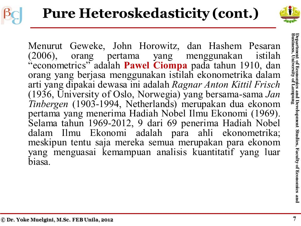 6 Figure 10.1b Homoskedasticity versus Discrete Heteroskedasticity © Dr. Yoke Muelgini, M.Sc. FEB Unila, 2012 Department of Economics and Development