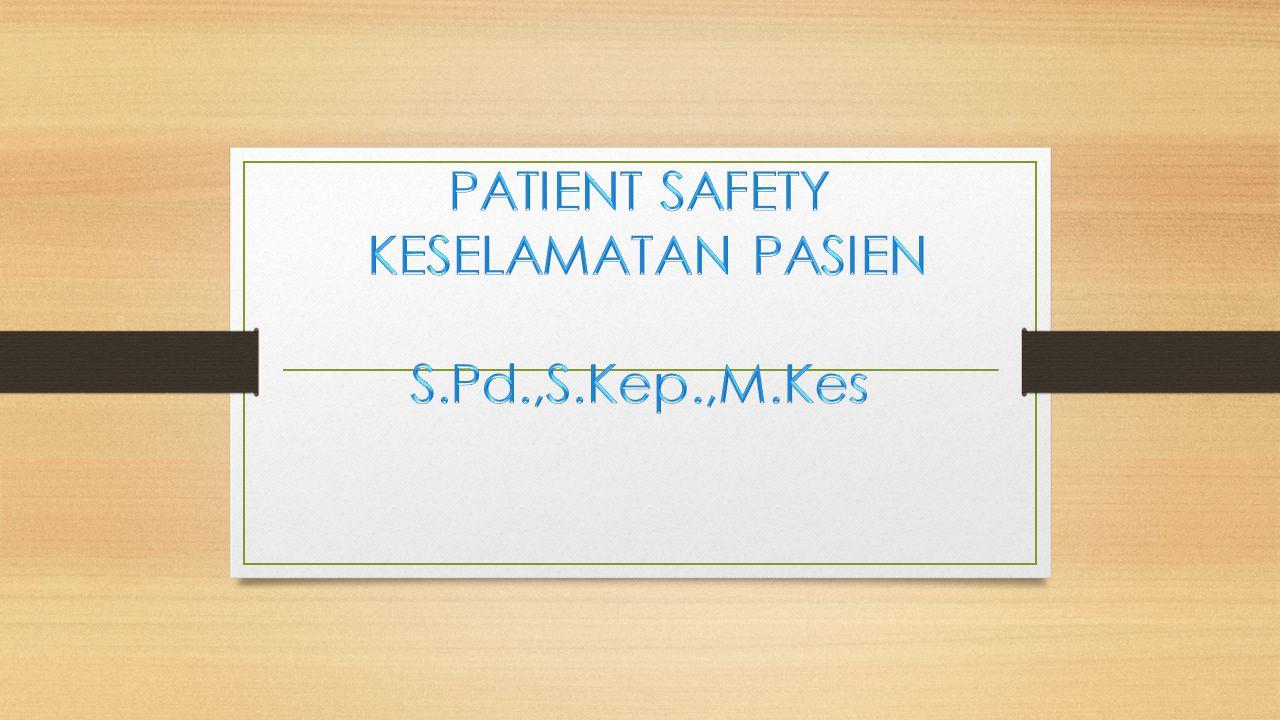 REGULASI Keselamatan Pasien diatur dlm : - UU No.29 Tahun 2004 Ttg Praktik Kedokteran, Pasal 2.