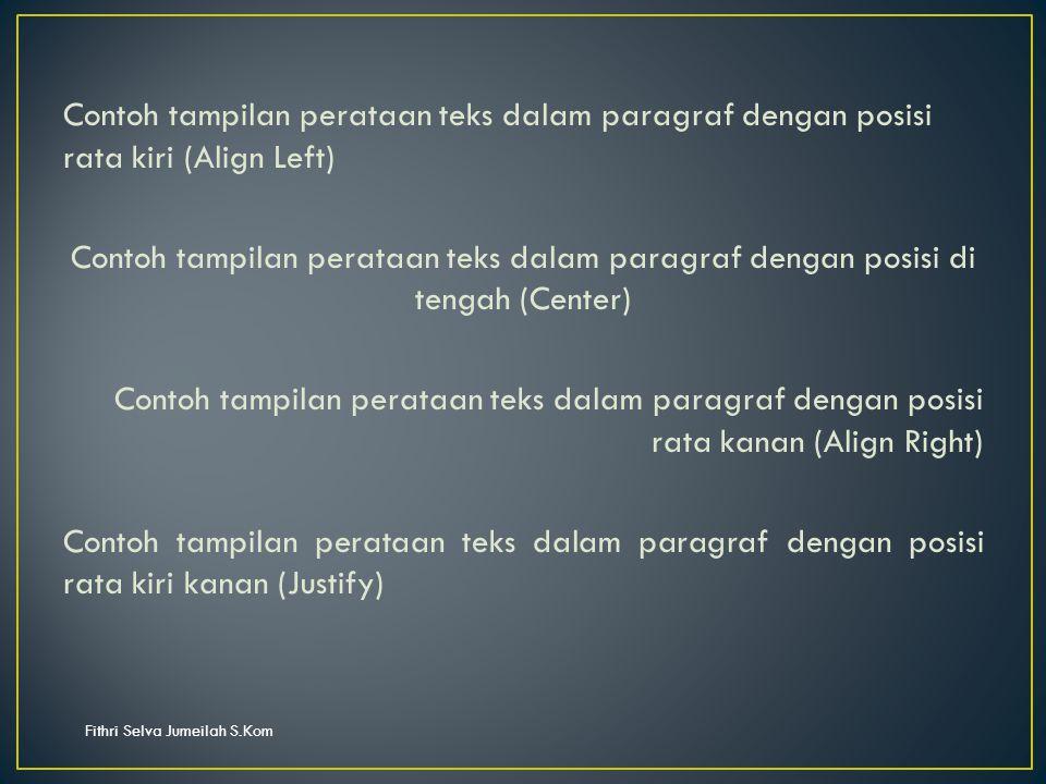 Fithri Selva Jumeilah S.Kom Contoh tampilan perataan teks dalam paragraf dengan posisi rata kiri (Align Left) Contoh tampilan perataan teks dalam paragraf dengan posisi di tengah (Center) Contoh tampilan perataan teks dalam paragraf dengan posisi rata kanan (Align Right) Contoh tampilan perataan teks dalam paragraf dengan posisi rata kiri kanan (Justify)