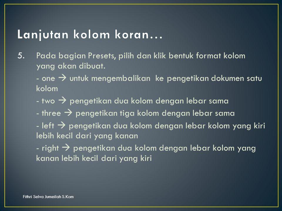 Fithri Selva Jumeilah S.Kom 5.Pada bagian Presets, pilih dan klik bentuk format kolom yang akan dibuat.