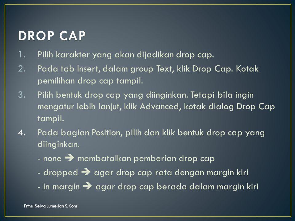 Fithri Selva Jumeilah S.Kom 1.Pilih karakter yang akan dijadikan drop cap.