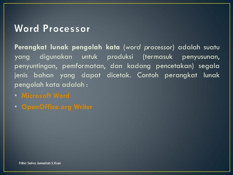 Perangkat lunak pengolah kata (word processor) adalah suatu yang digunakan untuk produksi (termasuk penyusunan, penyuntingan, pemformatan, dan kadang pencetakan) segala jenis bahan yang dapat dicetak.