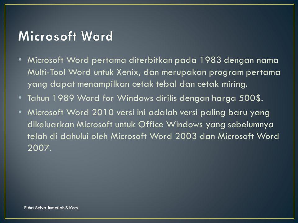 Fithri Selva Jumeilah S.Kom Microsoft Word pertama diterbitkan pada 1983 dengan nama Multi-Tool Word untuk Xenix, dan merupakan program pertama yang dapat menampilkan cetak tebal dan cetak miring.