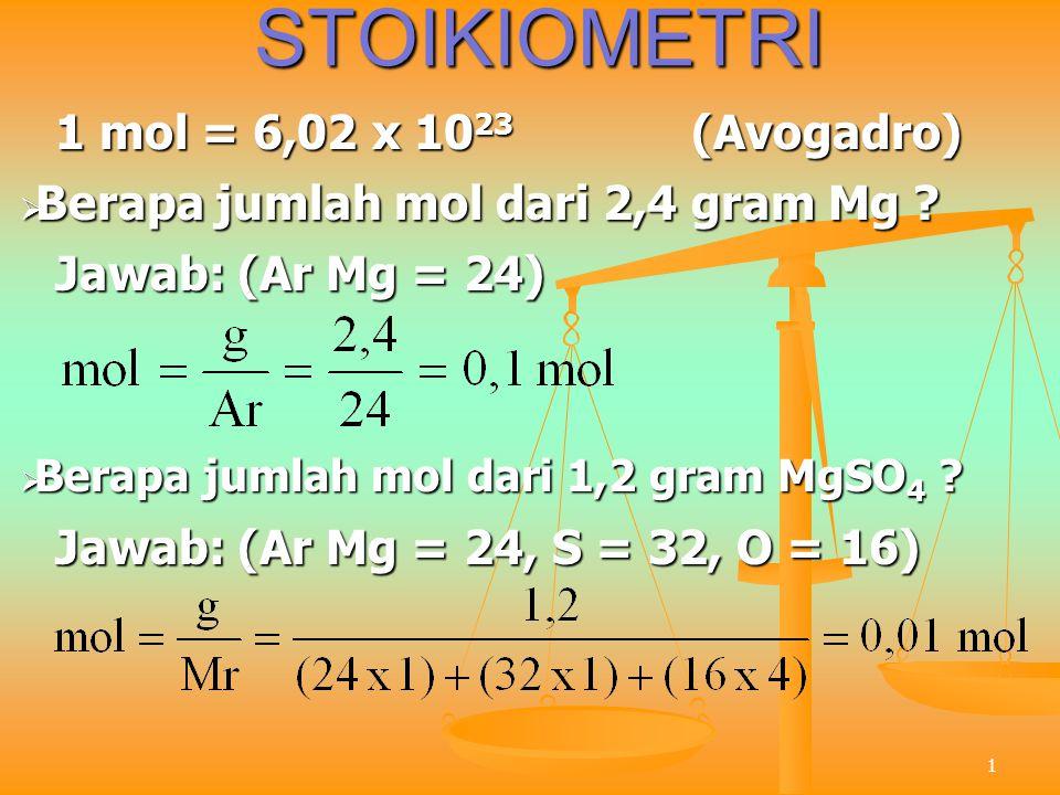 1STOIKIOMETRI 1 mol = 6,02 x 10 23 (Avogadro)  Berapa jumlah mol dari 2,4 gram Mg ? Jawab: (Ar Mg = 24)  Berapa jumlah mol dari 1,2 gram MgSO 4 ? Ja
