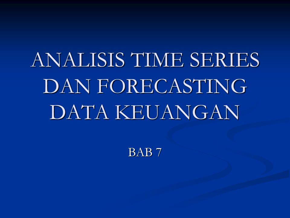 ANALISIS TIME SERIES DAN FORECASTING DATA KEUANGAN BAB 7