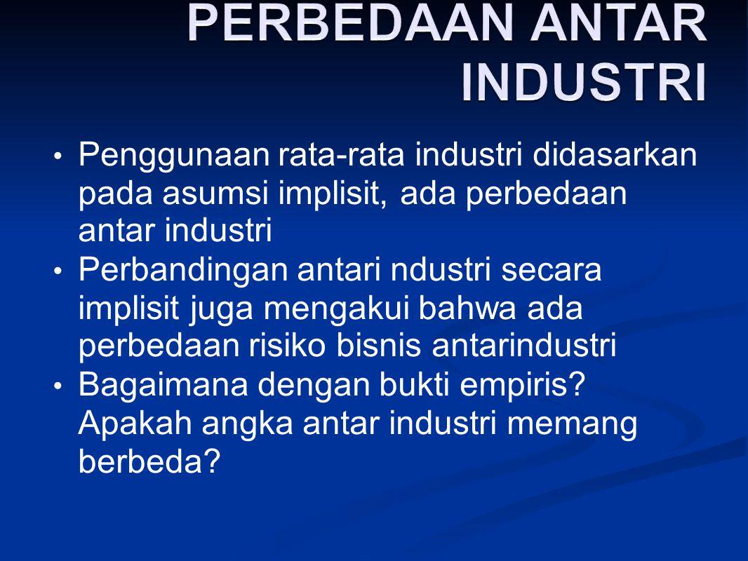 Penggunaan rata-rata industri didasarkan pada asumsi implisit, ada perbedaan antar industri Perbandingan antari ndustri secara implisit juga mengakui