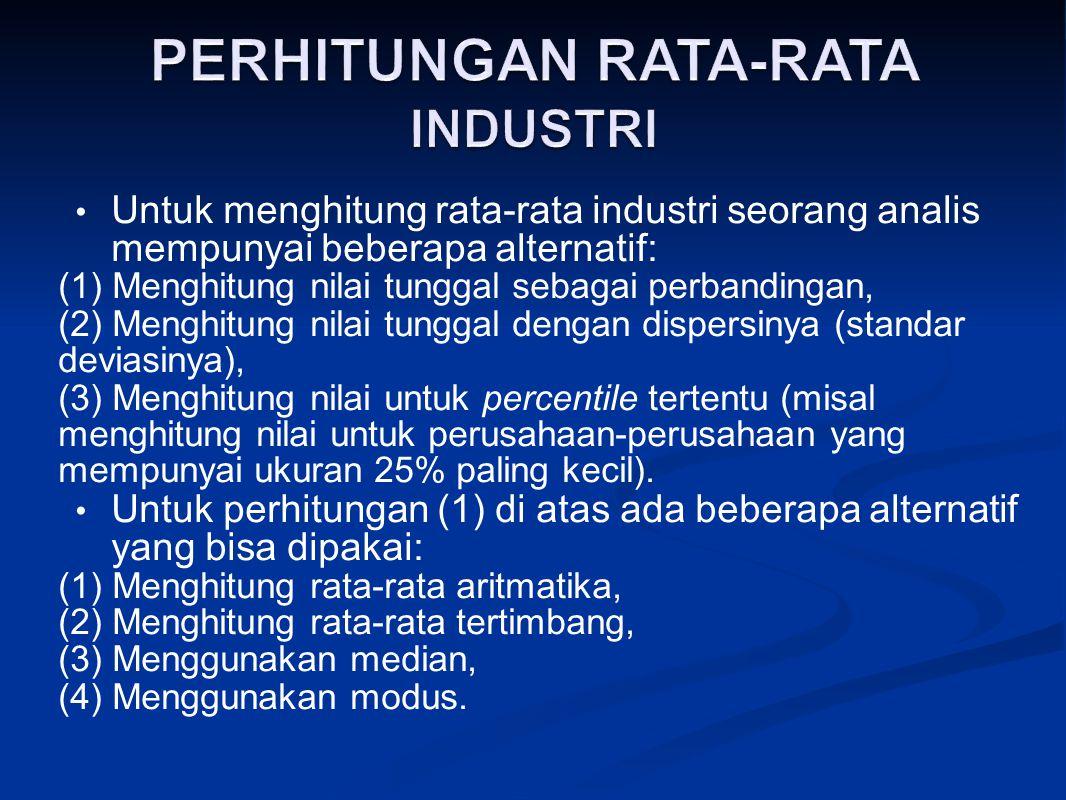 Untuk menghitung rata ‑ rata industri seorang analis mempunyai beberapa alternatif: (1) Menghitung nilai tunggal sebagai perbandingan, (2) Menghitung