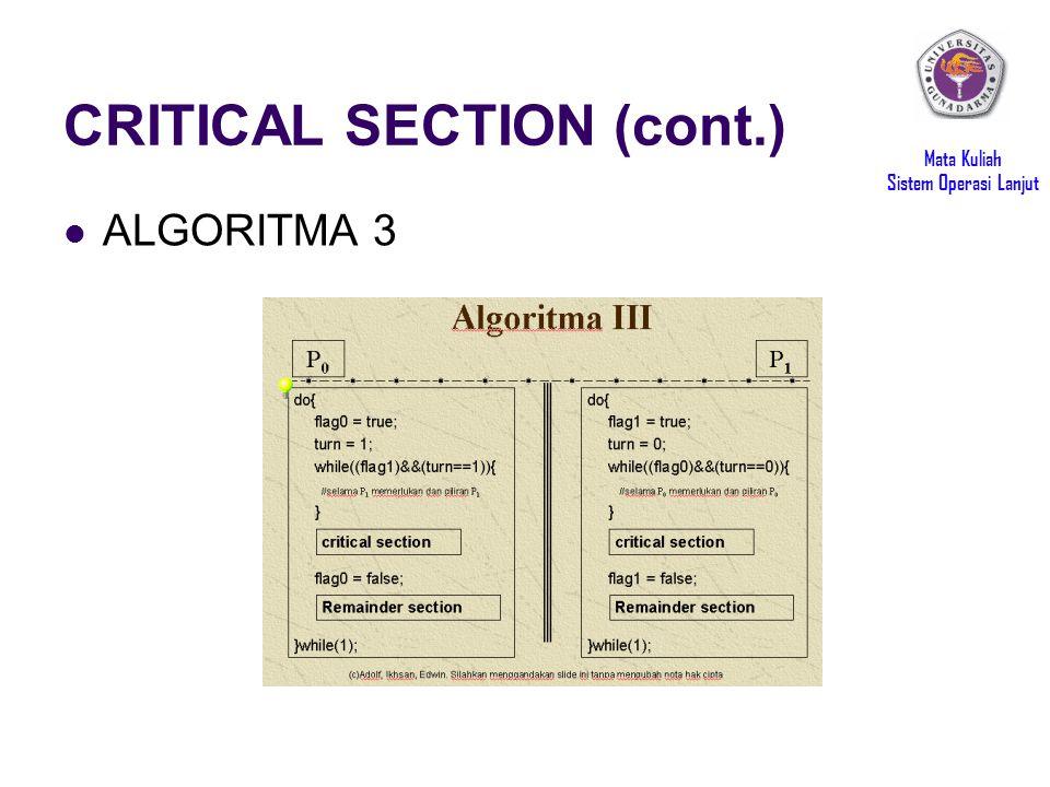 Mata Kuliah Sistem Operasi Lanjut CRITICAL SECTION (cont.) ALGORITMA 3