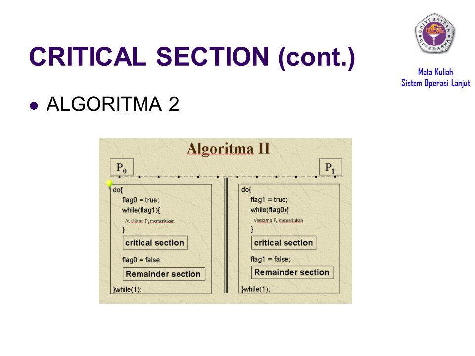 Mata Kuliah Sistem Operasi Lanjut CRITICAL SECTION (cont.) ALGORITMA 2