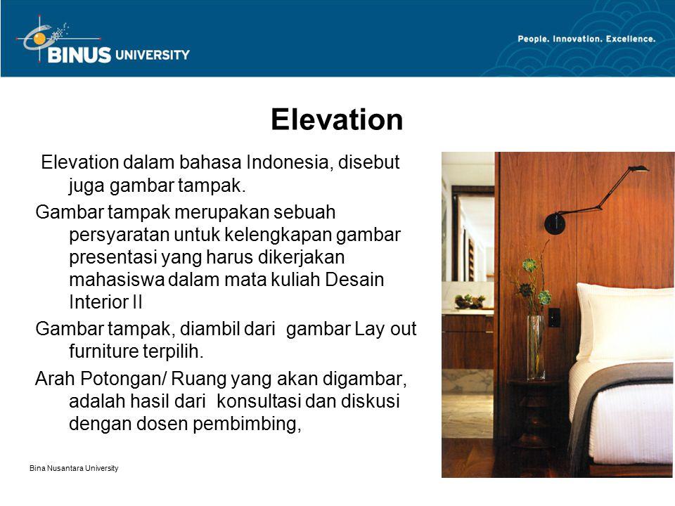 ELEVATION Bina Nusantara University 10 A A BB Garis potongan, B – B Arah ruangan yang akan digambar mengikuti arah panah ( keatas ) Garis potongan, A – A Arah ruangan yang akan digambar mengikuti arah panah ( ke samping kanan )