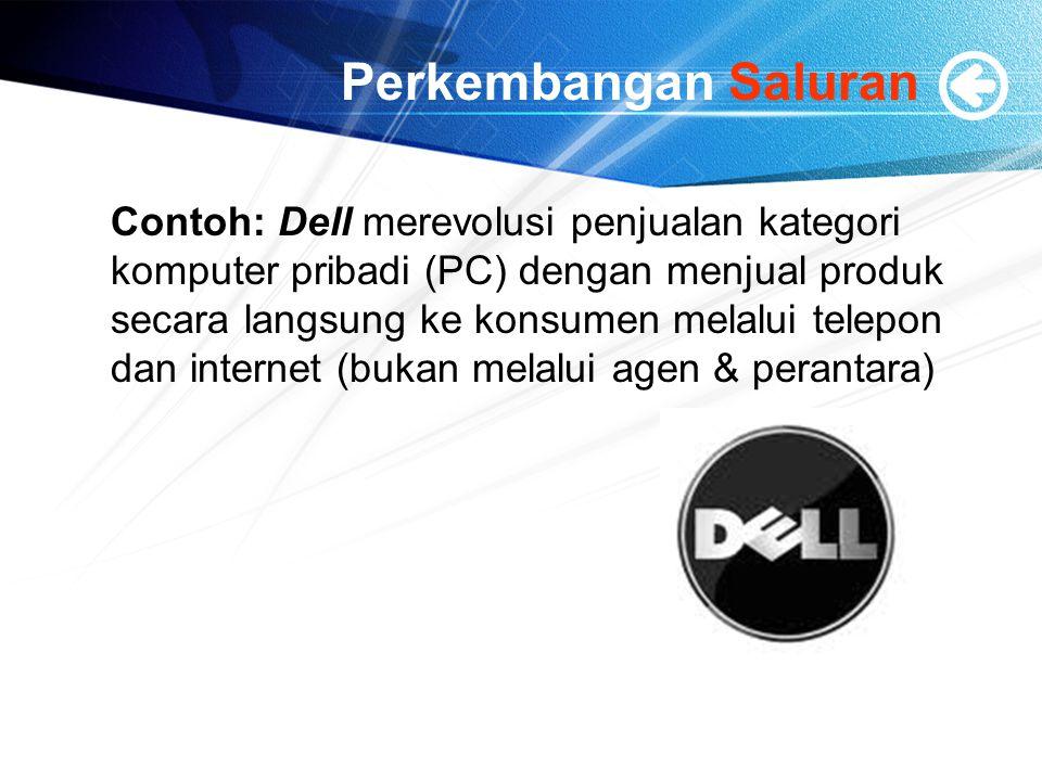 Perkembangan Saluran Contoh: Dell merevolusi penjualan kategori komputer pribadi (PC) dengan menjual produk secara langsung ke konsumen melalui telepo