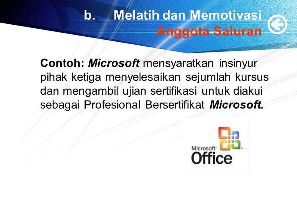 b. Melatih dan Memotivasi Anggota Saluran Contoh: Microsoft mensyaratkan insinyur pihak ketiga menyelesaikan sejumlah kursus dan mengambil ujian serti