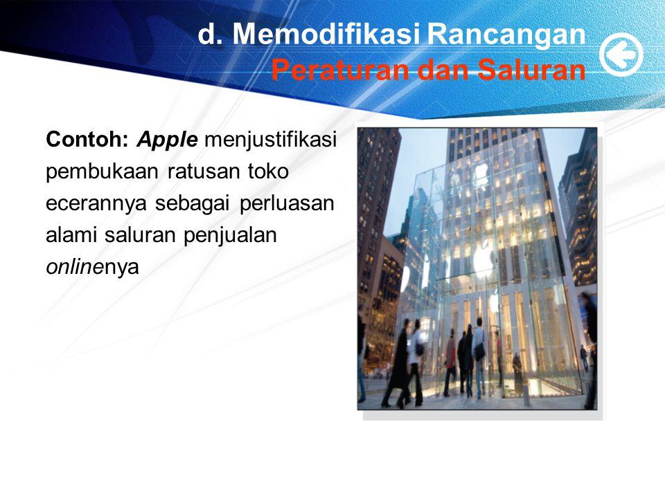 d. Memodifikasi Rancangan Peraturan dan Saluran Contoh: Apple menjustifikasi pembukaan ratusan toko ecerannya sebagai perluasan alami saluran penjuala
