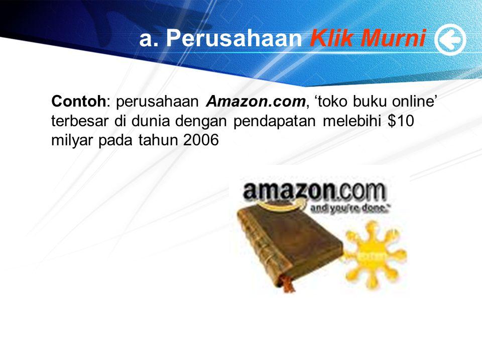 a. Perusahaan Klik Murni Contoh: perusahaan Amazon.com, 'toko buku online' terbesar di dunia dengan pendapatan melebihi $10 milyar pada tahun 2006