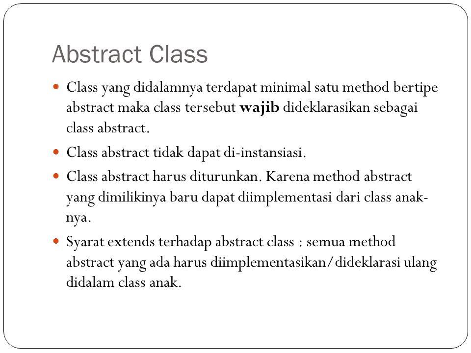 Abstract Class Class yang didalamnya terdapat minimal satu method bertipe abstract maka class tersebut wajib dideklarasikan sebagai class abstract. Cl