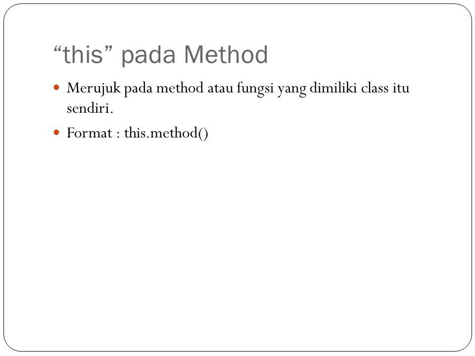"""""""this"""" pada Method Merujuk pada method atau fungsi yang dimiliki class itu sendiri. Format : this.method()"""