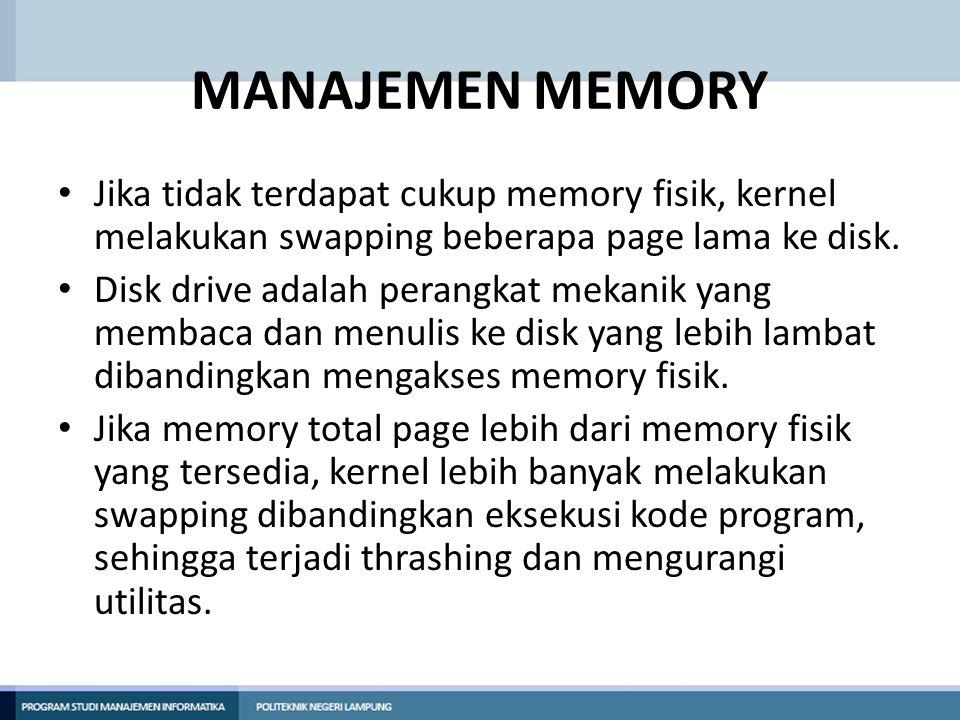 MANAJEMEN MEMORY Jika tidak terdapat cukup memory fisik, kernel melakukan swapping beberapa page lama ke disk.