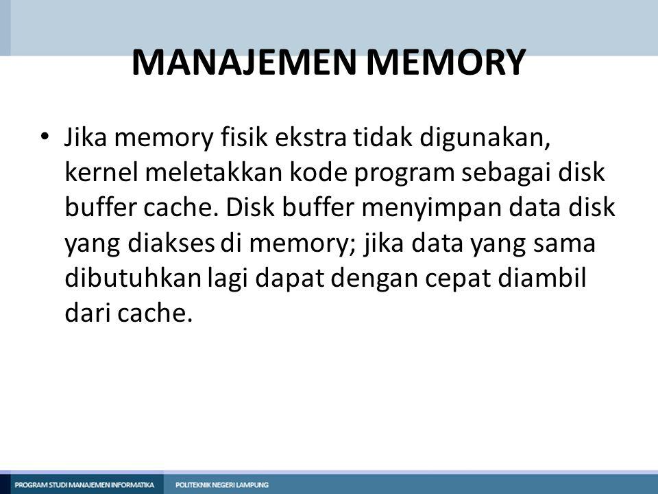 MANAJEMEN MEMORY Jika memory fisik ekstra tidak digunakan, kernel meletakkan kode program sebagai disk buffer cache.