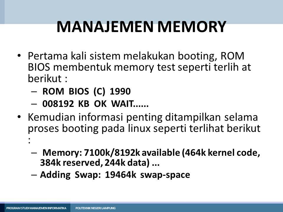 MANAJEMEN MEMORY Pertama kali sistem melakukan booting, ROM BIOS membentuk memory test seperti terlih at berikut : – ROM BIOS (C) 1990 – 008192 KB OK WAIT......