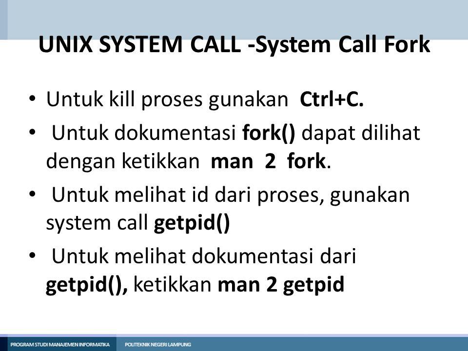 UNIX SYSTEM CALL -System Call Fork Untuk kill proses gunakan Ctrl+C.