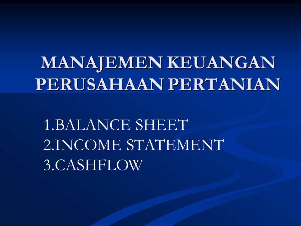 MANAJEMEN KEUANGAN PERUSAHAAN PERTANIAN 1.BALANCE SHEET 2.INCOME STATEMENT 3.CASHFLOW