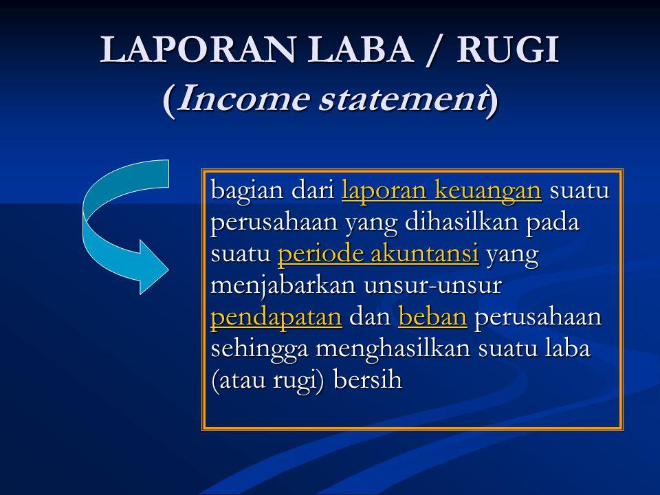 LAPORAN LABA / RUGI (Income statement) bagian dari laporan keuangan suatu perusahaan yang dihasilkan pada suatu periode akuntansi yang menjabarkan unsur-unsur pendapatan dan beban perusahaan sehingga menghasilkan suatu laba (atau rugi) bersih laporan keuanganperiode akuntansi pendapatanbebanlaporan keuanganperiode akuntansi pendapatanbeban