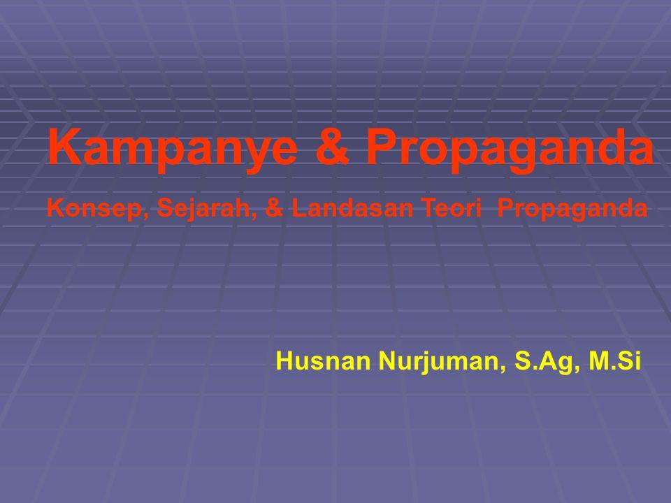 Kampanye & Propaganda Konsep, Sejarah, & Landasan Teori Propaganda Husnan Nurjuman, S.Ag, M.Si