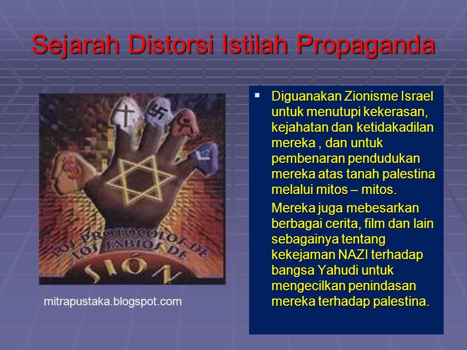 Sejarah Distorsi Istilah Propaganda  Diguanakan Zionisme Israel untuk menutupi kekerasan, kejahatan dan ketidakadilan mereka, dan untuk pembenaran pe