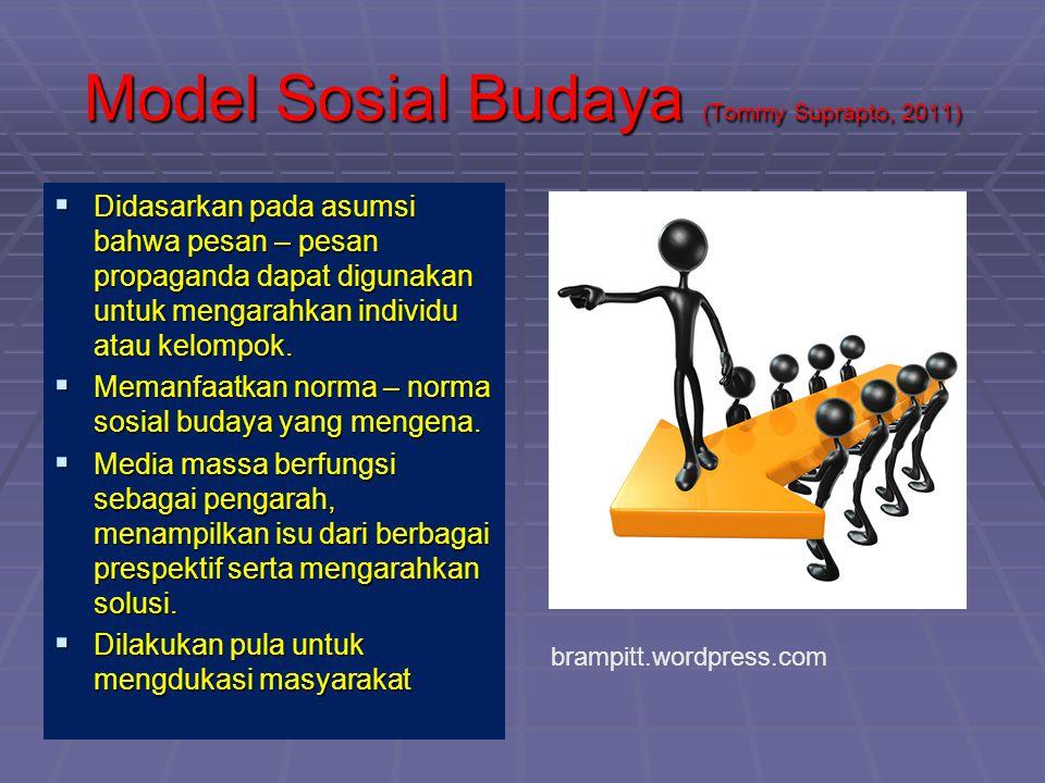 Model Sosial Budaya (Tommy Suprapto, 2011)  Didasarkan pada asumsi bahwa pesan – pesan propaganda dapat digunakan untuk mengarahkan individu atau kel