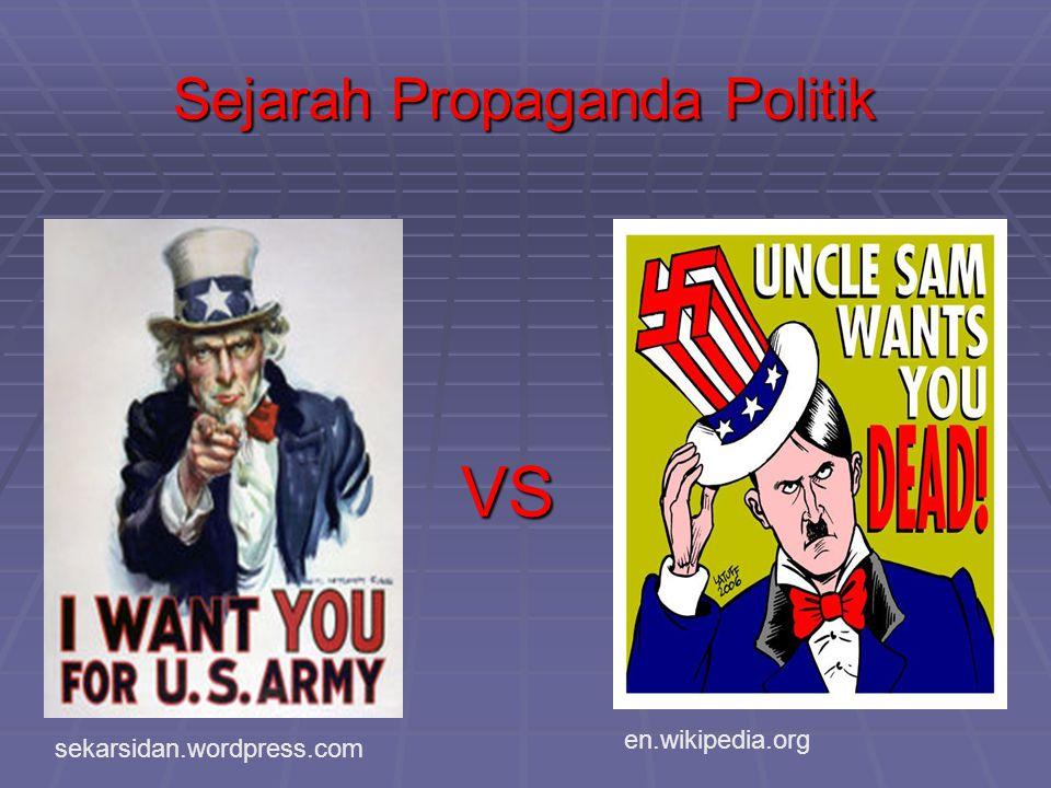 Sejarah Propaganda Politik VS sekarsidan.wordpress.com en.wikipedia.org