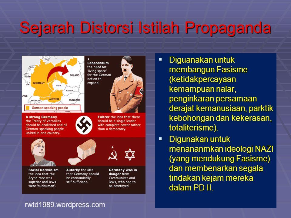Sejarah Distorsi Istilah Propaganda  Diguanakan untuk membangun Fasisme (ketidakpercayaan kemampuan nalar, penginkaran persamaan derajat kemanusiaan,