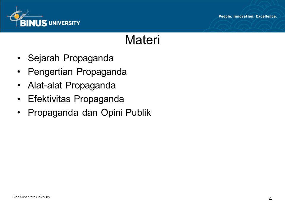 Dalam perkembangannya, opini publik yang dibentuk lewat propaganda digunakan pihak-pihak tertentu yang tidak bertanggung jawab.