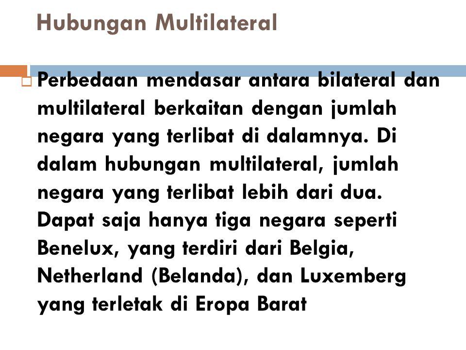 Hubungan Multilateral  Perbedaan mendasar antara bilateral dan multilateral berkaitan dengan jumlah negara yang terlibat di dalamnya. Di dalam hubung