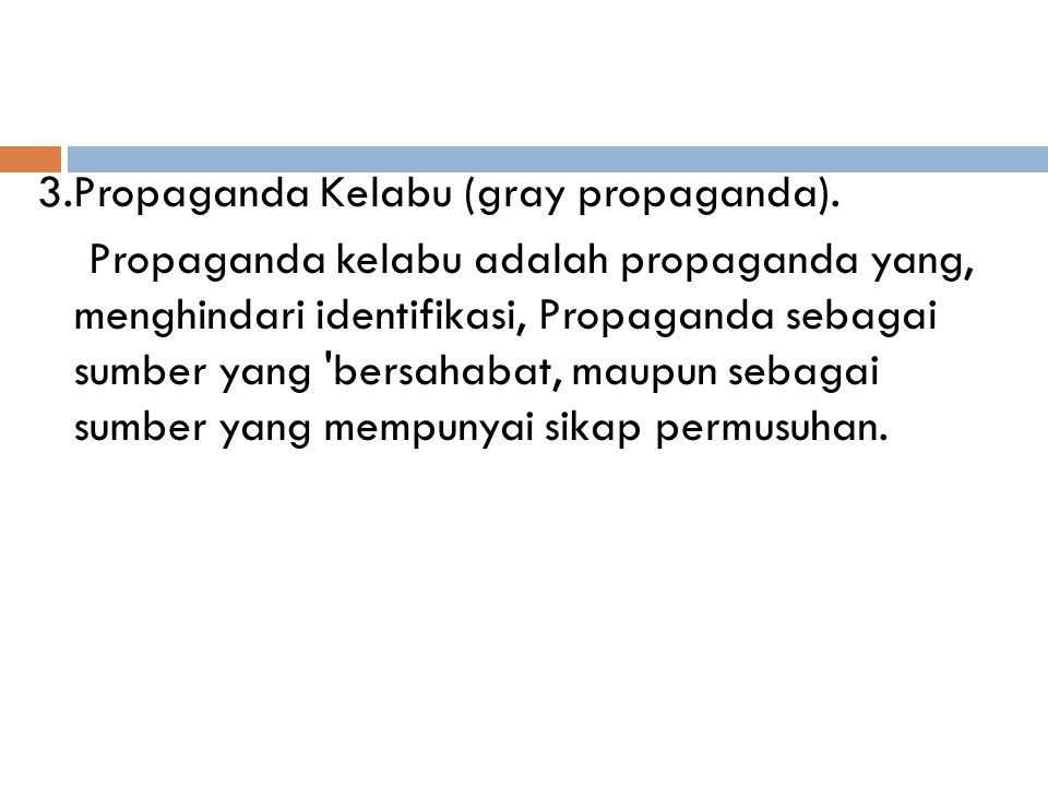 3.Propaganda Kelabu (gray propaganda). Propaganda kelabu adalah propaganda yang, menghindari identifikasi, Propaganda sebagai sumber yang 'bersahabat,