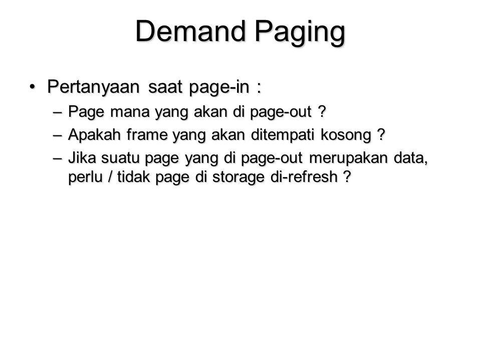 Demand Paging Pertanyaan saat page-in :Pertanyaan saat page-in : –Page mana yang akan di page-out ? –Apakah frame yang akan ditempati kosong ? –Jika s