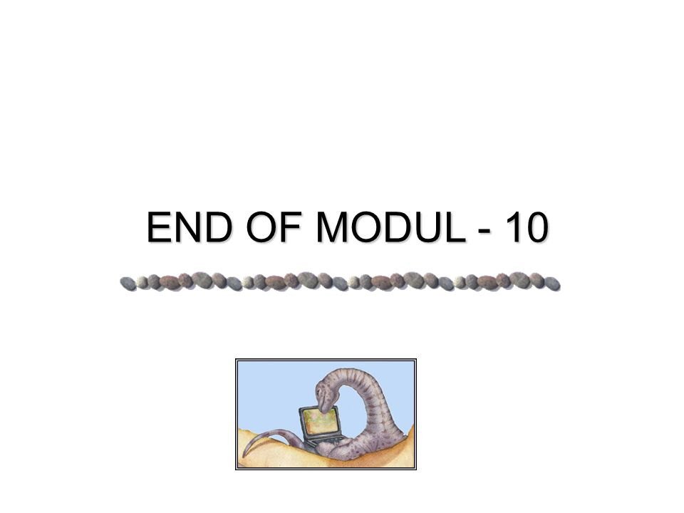 END OF MODUL - 10