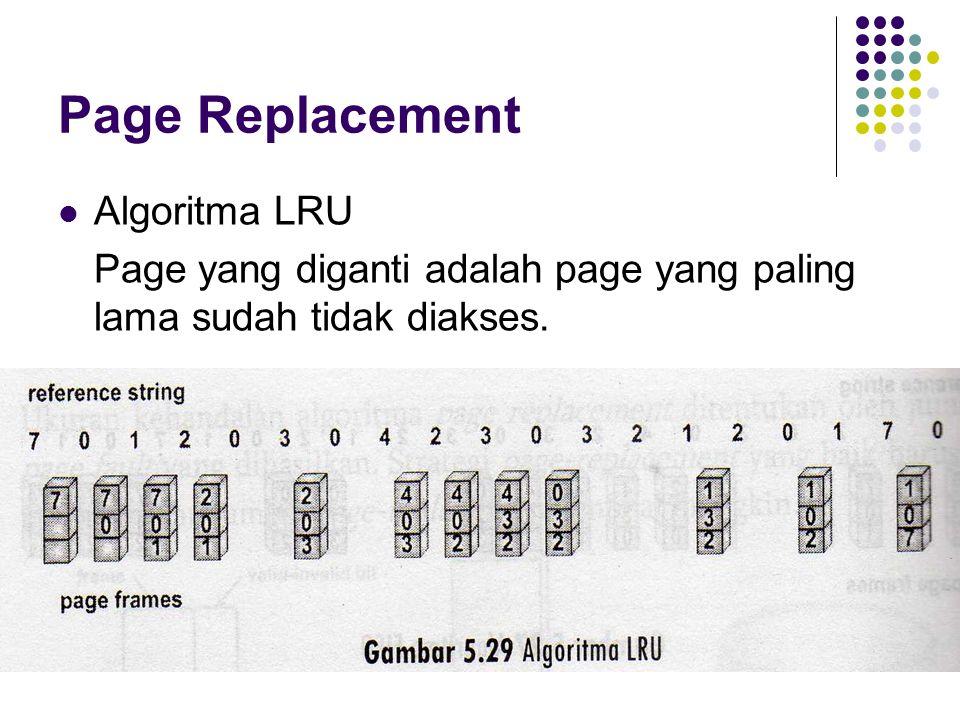 Page Replacement Algoritma LRU Page yang diganti adalah page yang paling lama sudah tidak diakses.