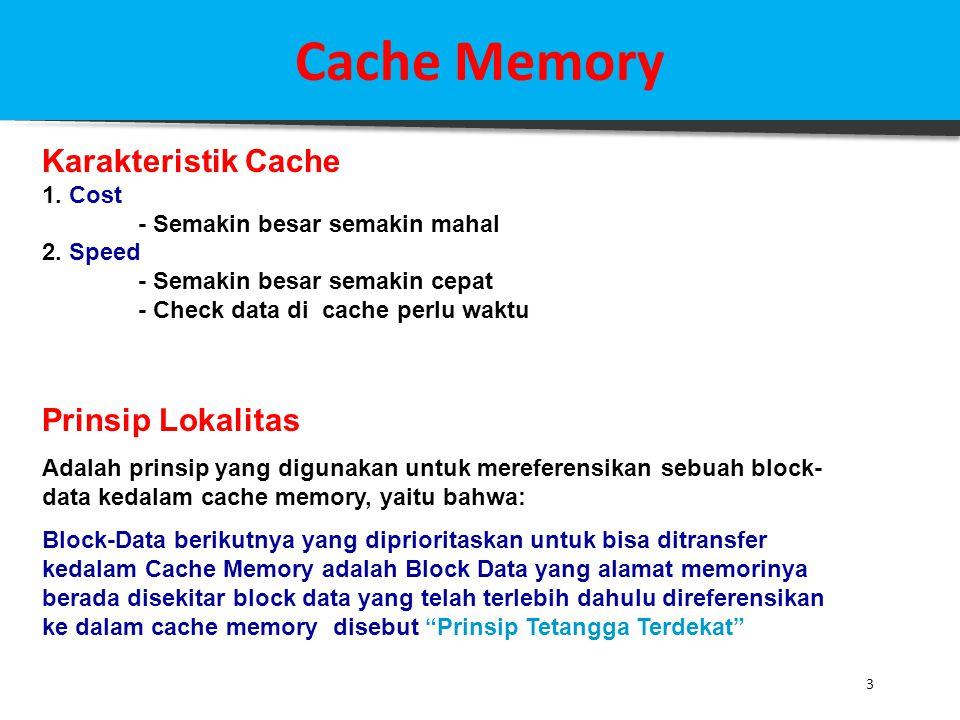 3 Cache Memory Karakteristik Cache 1. Cost - Semakin besar semakin mahal 2. Speed - Semakin besar semakin cepat - Check data di cache perlu waktu Prin