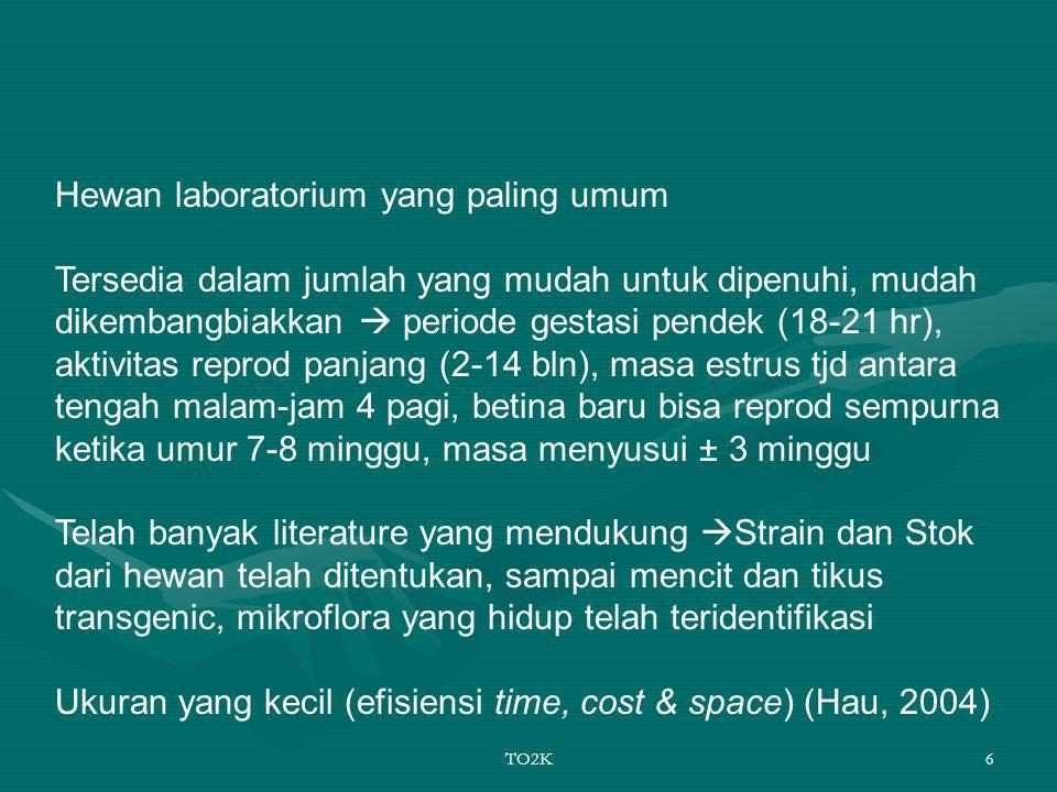 TO2K6 Hewan laboratorium yang paling umum Tersedia dalam jumlah yang mudah untuk dipenuhi, mudah dikembangbiakkan  periode gestasi pendek (18-21 hr),