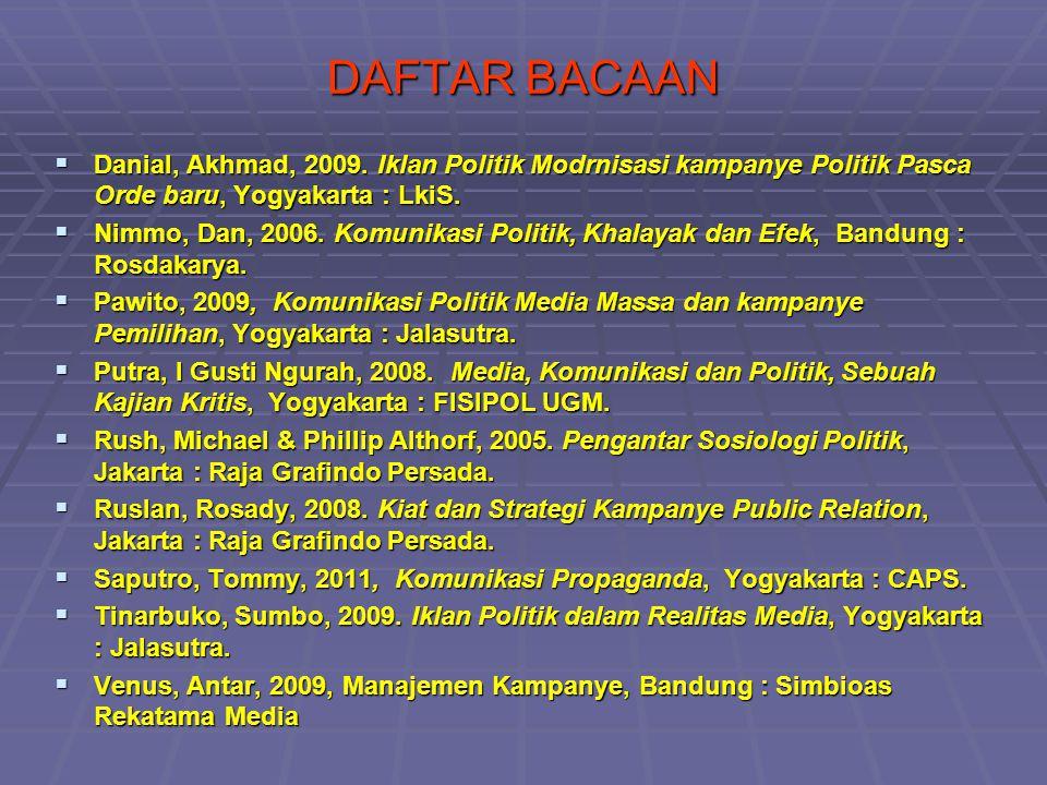 DAFTAR BACAAN  Danial, Akhmad, 2009. Iklan Politik Modrnisasi kampanye Politik Pasca Orde baru, Yogyakarta : LkiS.  Nimmo, Dan, 2006. Komunikasi Pol