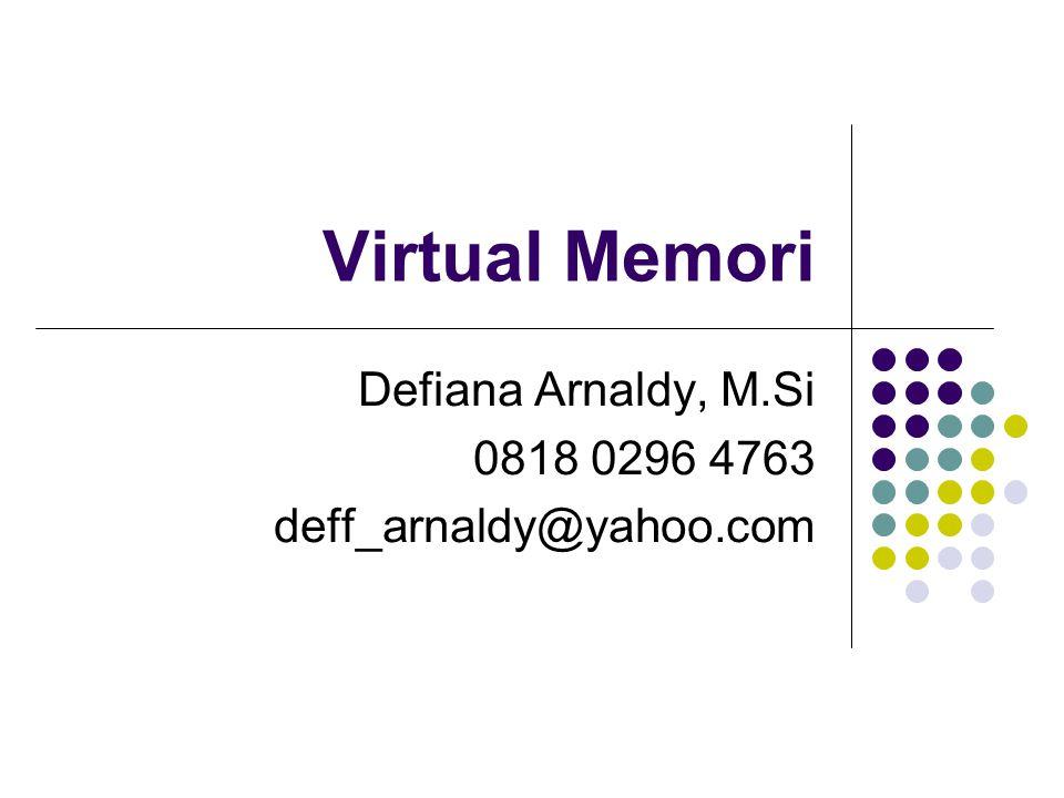 Manajemen Virtual Memory Konsep memori virtual yang dikemukakan Fotheringham pada tahun 1961 pada sistem komputer Atlas di Universitas Manchester, Inggris: Kecepatan maksimum eksekusi proses di memori virtual dapat sama, tetapi tidak pernah melampaui kecepatan eksekusi proses yang sama di sistem tanpa menggunakan memori virtual.