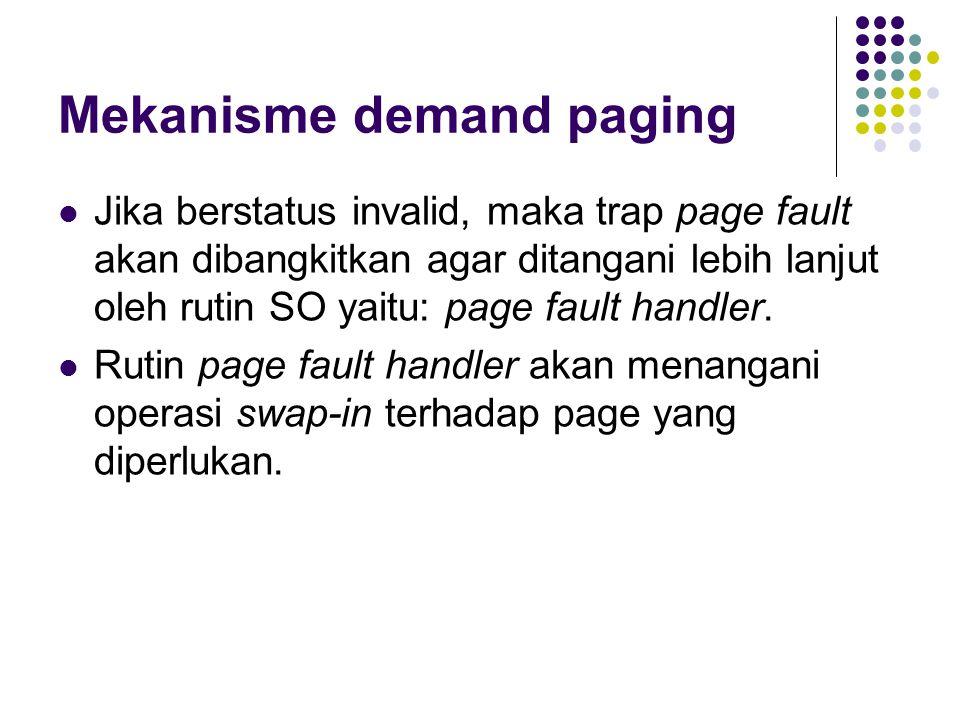Mekanisme demand paging Jika berstatus invalid, maka trap page fault akan dibangkitkan agar ditangani lebih lanjut oleh rutin SO yaitu: page fault han