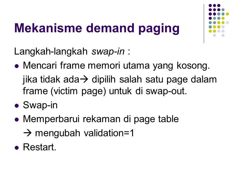 Mekanisme demand paging Langkah-langkah swap-in : Mencari frame memori utama yang kosong. jika tidak ada  dipilih salah satu page dalam frame (victim