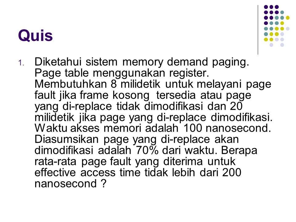 Quis 1. Diketahui sistem memory demand paging. Page table menggunakan register. Membutuhkan 8 milidetik untuk melayani page fault jika frame kosong te