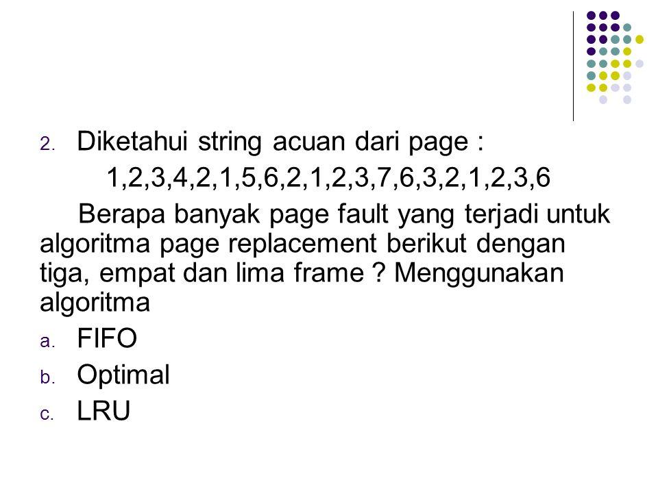 2. Diketahui string acuan dari page : 1,2,3,4,2,1,5,6,2,1,2,3,7,6,3,2,1,2,3,6 Berapa banyak page fault yang terjadi untuk algoritma page replacement b