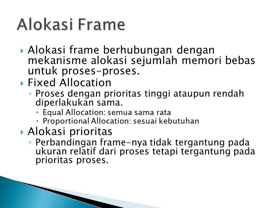  Alokasi frame berhubungan dengan mekanisme alokasi sejumlah memori bebas untuk proses-proses.  Fixed Allocation ◦ Proses dengan prioritas tinggi at